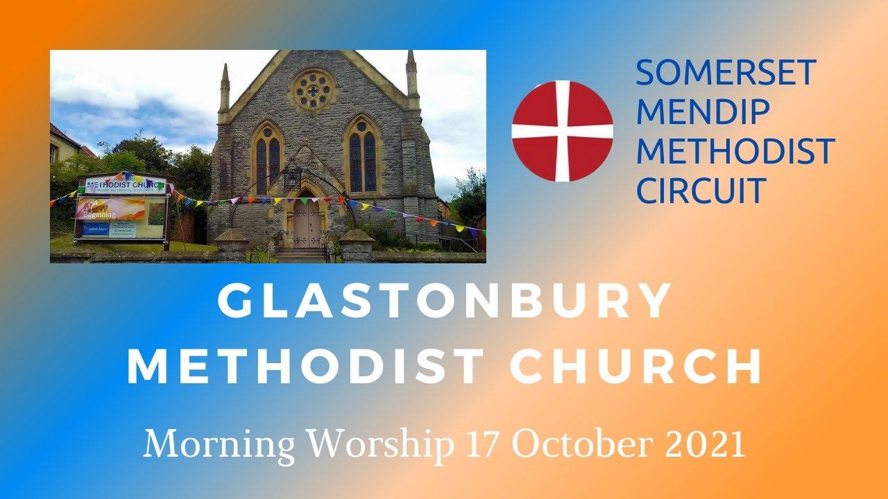 17 October 2021 Glastonbury Methodist Church Morning Worship