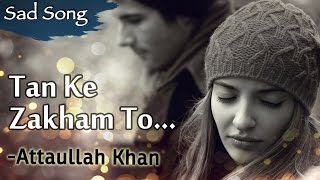 Tan Ke Zakham To Bhar Gaye Lekin | Attaullah Khan Sad Songs | Dard Bhare Geet