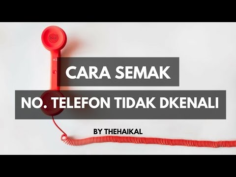 Cara Semak Pemilik Nombor Telefon Yang Tidak Dikenali
