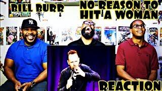 Bill Burr No Reason Not to Hit A Woman Reaction