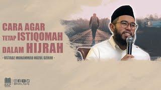 Cara Agar Tetap ISTIQOMAH!! Dalam HIJRAH!! - Ustadz Muhammad Nuzul Dzikri