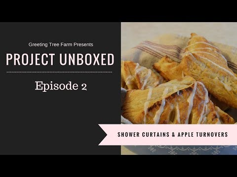Project Unboxed: Episode 2: Shower Curtains and Apple Turnovers