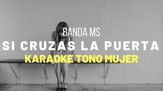 Si Cruzas La Puerta - Banda MS - Karaoke Tono De Mujer