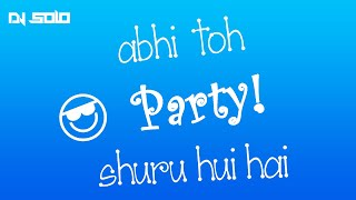 DJ SoLo - Abhi Toh Party Shuru Huyi Hai - (Remix)