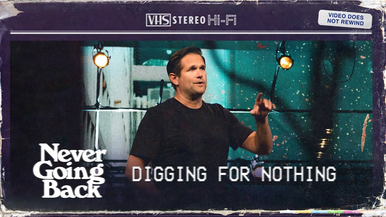 Digging For Nothing   NEVER GOING BACK   Kyle Idleman
