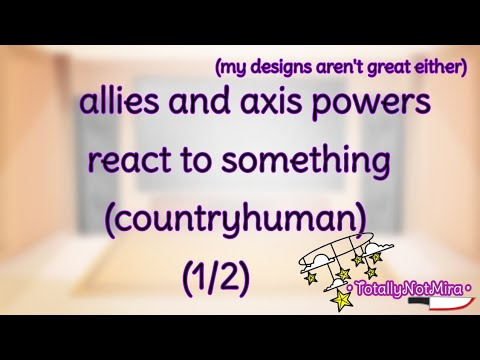Allies And Axis Powers React To Something ||countryhuman||(1/2)