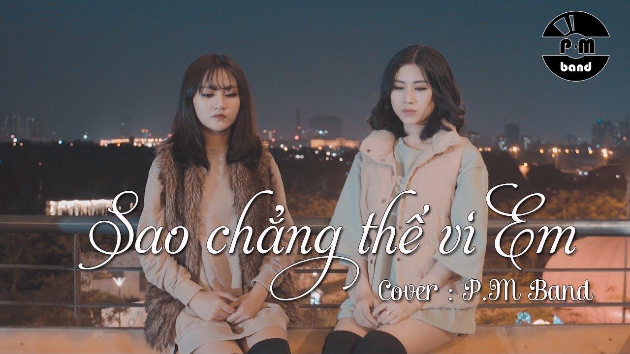 SAO CHẲNG THỂ VÌ EM (Cover) - P.M Band | Official MV