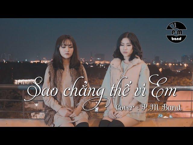 SAO CHẲNG THỂ VÌ EM (Cover) - P.M Band   Official MV