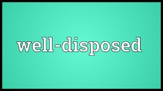 Well-disposed Meaning