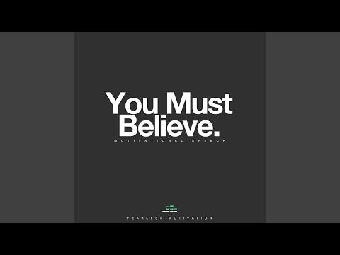 You Must Believe (Motivational Speech)
