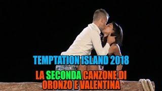TEMPTATION ISLAND 2018 - LA SECONDA CANZONE DI ORONZO E VALENTINA