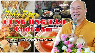 Cuối Năm CÚNG ÔNG CÔNG, ÔNG TÁO Đừng Quên Lời Thầy Thích Trúc Thái Minh Dặn Để Năm Mới ĐƯỢC LỢI ÍCH