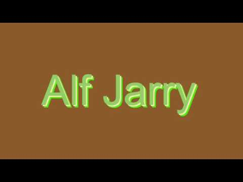 How to Pronounce Alf Jarry
