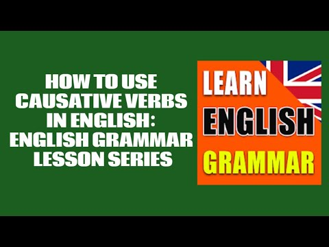 HOW TO USE CAUSATIVE VERBS IN ENGLISH: ENGLISH GRAMMAR LESSON SERIES