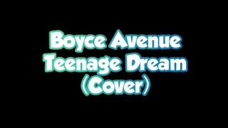 Boyce Avenue - Teenage Dream (LYRICS ON SCREEN)