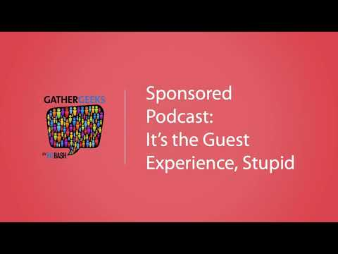 Sponsored Podcast: It's the Guest Experience, Stupid