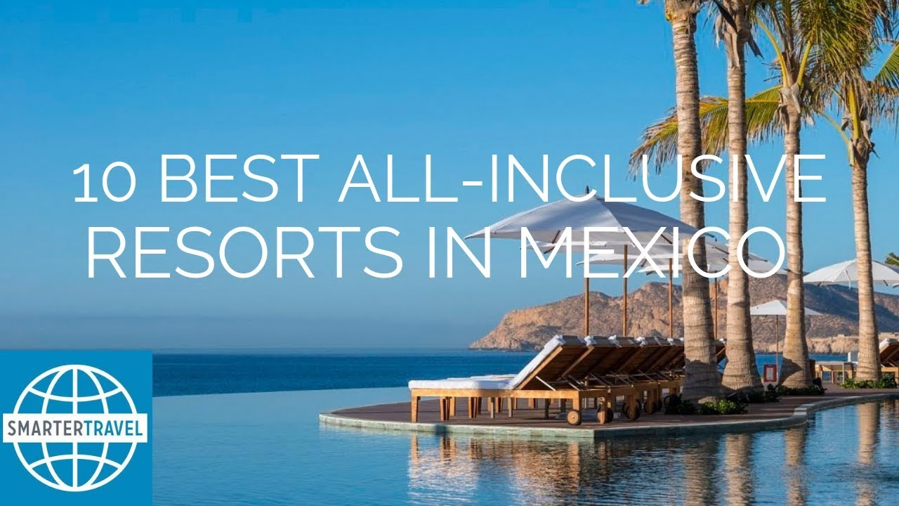 10 Best All Inclusive Resorts In Mexico Smartertravel Youtube