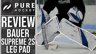 Bauer Supreme 2S Pro Goalie Leg Pads | Product Review