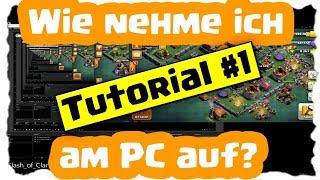 WIE NEHME ICH AM PC AUF? - TUTORIAL#1 | Clash of Clans Deutsch [German] | Let´s Play COC