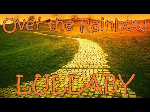 Over The Rainbow - Lullaby For Babies