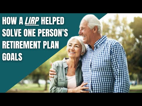 LIRP Case Study:  How A LIRP Helped Solve One Persons Retirement Plan Goals