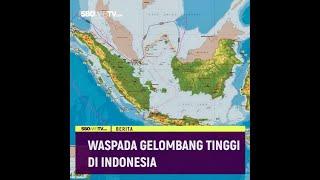 WASPADA GELOMBANG TINGGI DI INDONESIA
