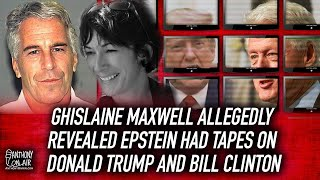 BOMBSHELL: Ghislaine Maxwell Allegedly Revealed Epstein Had Tapes on Donald Trump and Bill Clinton