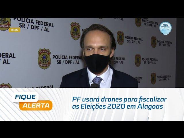Polícia Federal usará drones para fiscalizar as Eleições 2020 em Alagoas
