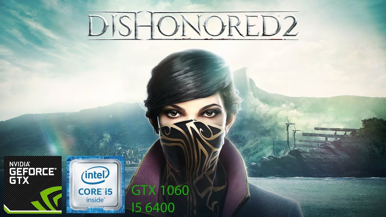 Dishonored 2 GTX 1060 | I5 6400 FPS Test - YouTube