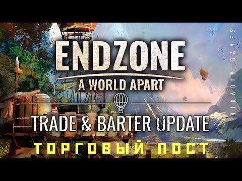Видео: ☢️ Endzone - A World Apart: ТОРГОВЫЙ ПОСТ [прохождение]