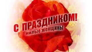 ВЛАДИМИР КУРСКИЙ-8 МАРТА -С ПРАЗДНИКОМ ВСЕХ ЖЕНЩИН!