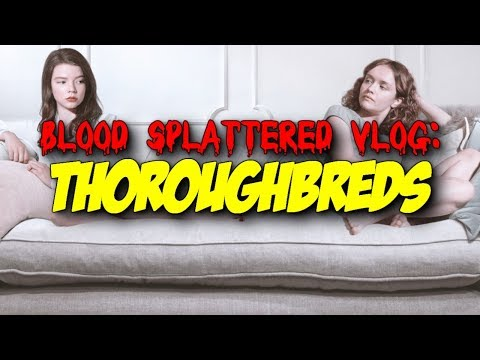 Thoroughbreds (2018) – Blood Splattered Vlog (Thriller Movie Review)
