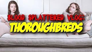 Thoroughbreds (2018) - Blood Splattered Vlog (Thriller Movie Review)