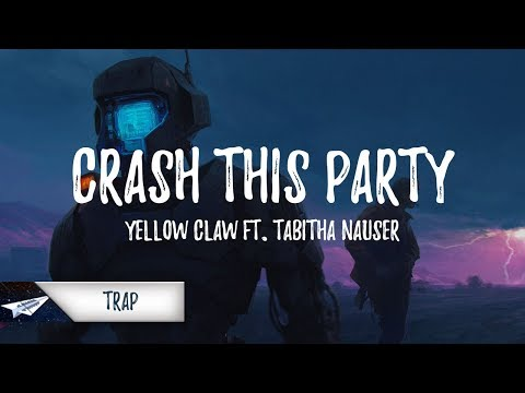 Yellow Claw - Crash This Party (Lyrics / Lyric Video) ft. Tabitha Nauser