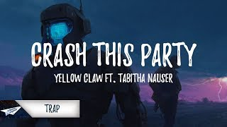 Video Yellow Claw - Crash This Party (Lyrics / Lyric Video) ft. Tabitha Nauser download MP3, 3GP, MP4, WEBM, AVI, FLV Mei 2018