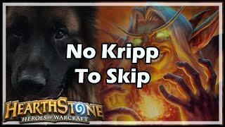 [Hearthstone] No Kripp To Skip