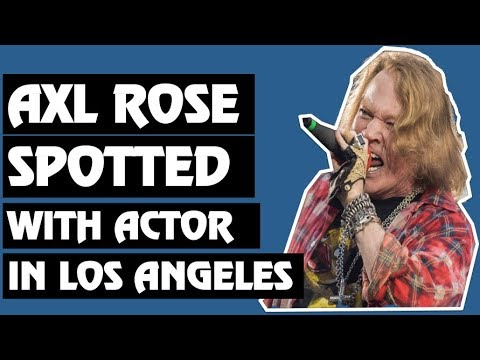 Guns N' Roses News: Axl Rose Spotted In LA With Hollywood Actor!