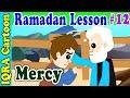 Mercy : Ramadan Lesson Islamic Cartoon for Kids Ep # 12