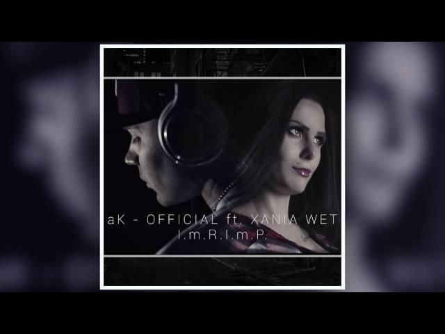 XANIA WET ft. aK - OFFiCIAL I.m.R.I.m.P.