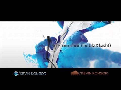Tere Naino Mein (The Bilz And Kashif) - Kevin Kongor Mix