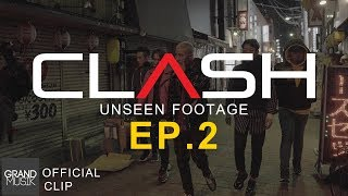 CLASH : UNSEEN FOOTAGE [ EP.2 ]