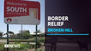 SA/NSW border opening a huge relief for outback Broken Hill residents | ABC News