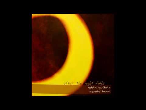 Harold Budd & Robin Guthrie - After the Night Falls (2007) (Full Album) [HQ]