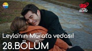 Aşk Laftan Anlamaz 28.Bölüm Sonu | Leyla'nın Murat'a vedası!