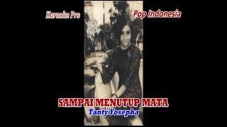 SAMPAI MENUTUP MATA, TANTY YOSEPHA,  LAGU POP INDONESIA, KARAOKE PRO