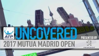uncovered behind the scenes at 2017 mutua madrid open