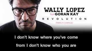 WALLY LOPEZ FEAT GORAN KAY - REVOLUTION (MAKE A CHANGE) ALBUM MIX VIDEO LYRICS