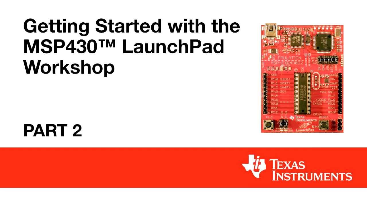 Getting Started with the MSP430 LaunchPad Workshop Part 2