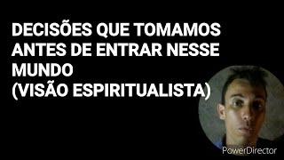 DECISÕES QUE TOMAMOS ANTES DE ENTRAR NESSE MUNDO(visão espiritualista)