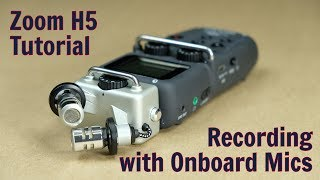 Zoom H5 Tutorial - Recording with Onboard Mics